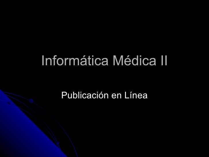 Informática Médica II Publicación en Línea