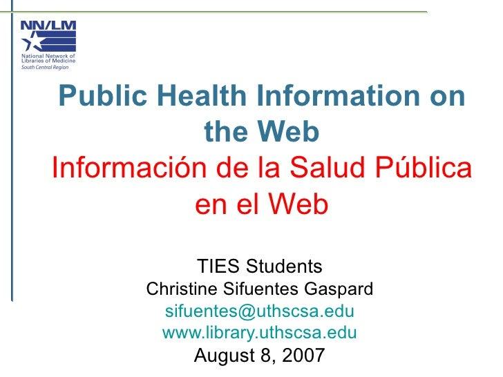 Public Health Information on the Web Información de la Salud Pública en el Web TIES Students Christine Sifuentes Gaspard [...