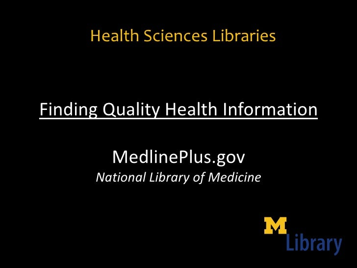 Health Sciences Libraries    Finding Quality Health Information          MedlinePlus.gov       National Library of Medicine