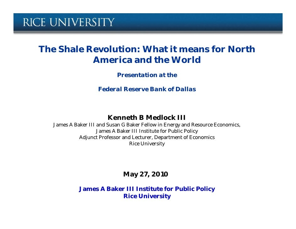 The Shale Revolution: What it means for North           America and the World                            Presentation at t...