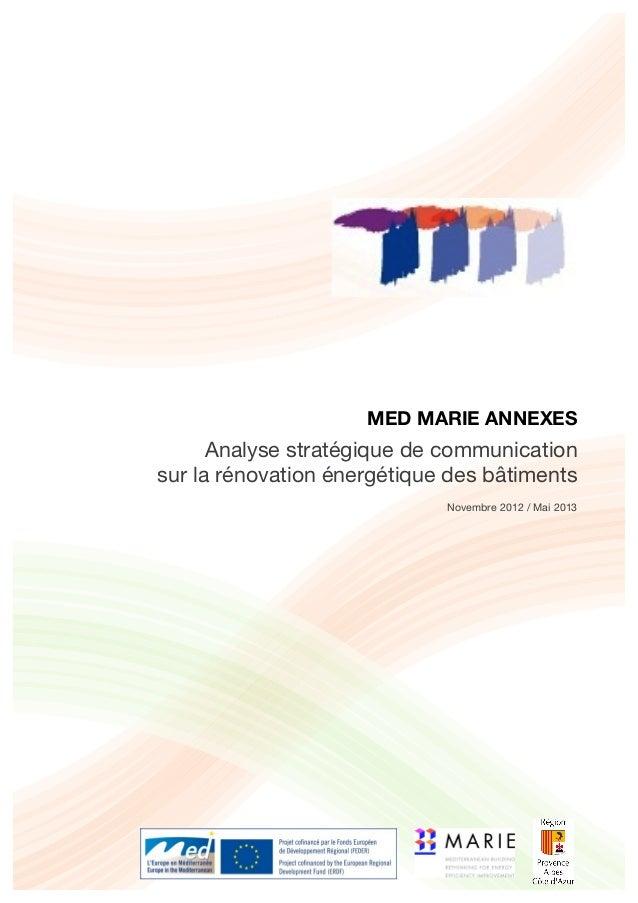 MED MARIE ANNEXES Analyse stratégique de communication sur la rénovation énergétique des bâtiments Novembre 2012 / Mai 2013