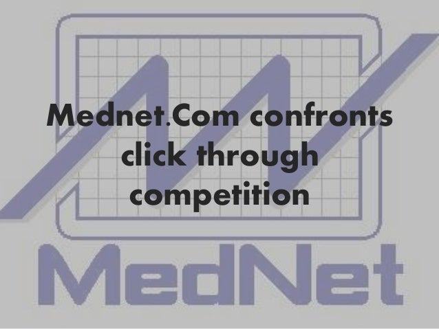 """mednet confronts click through competition Swot appendix b: positioning map appendix: references case study: mednet com confronts """"click-through"""" competition i  more access to health."""