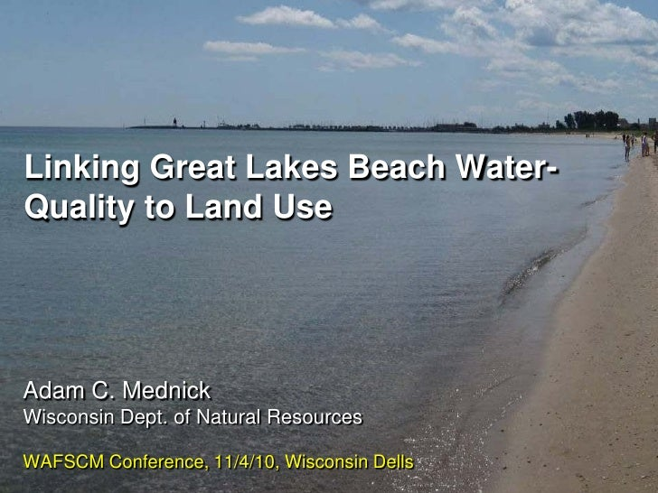 Linking Great Lakes Beach Water-Quality to Land UseAdam C. MednickWisconsin Dept. of Natural ResourcesWAFSCM Conference, 1...