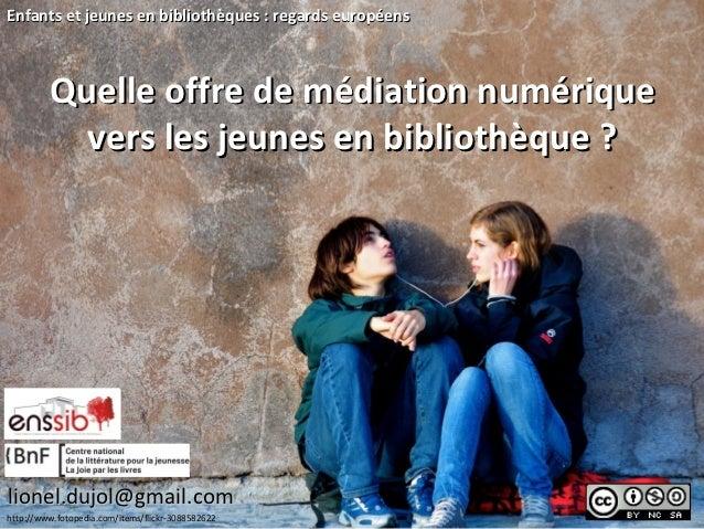 Enfants et jeunes en bibliothèques : regards européens         Quelle offre de médiation numérique           vers les jeun...