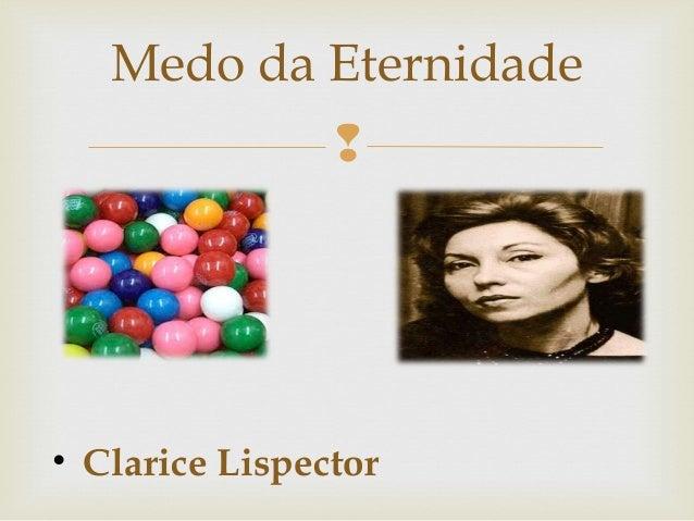 • Clarice LispectorMedo da Eternidade