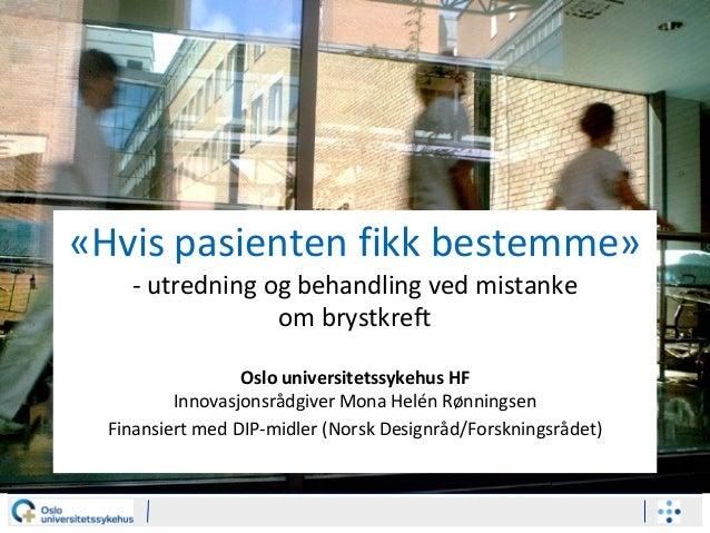 «Hvis pasienten fikk bestemme» - utredning og behandling ved mistanke om brystkreft Oslo universitetssykehus HF Innovasjon...