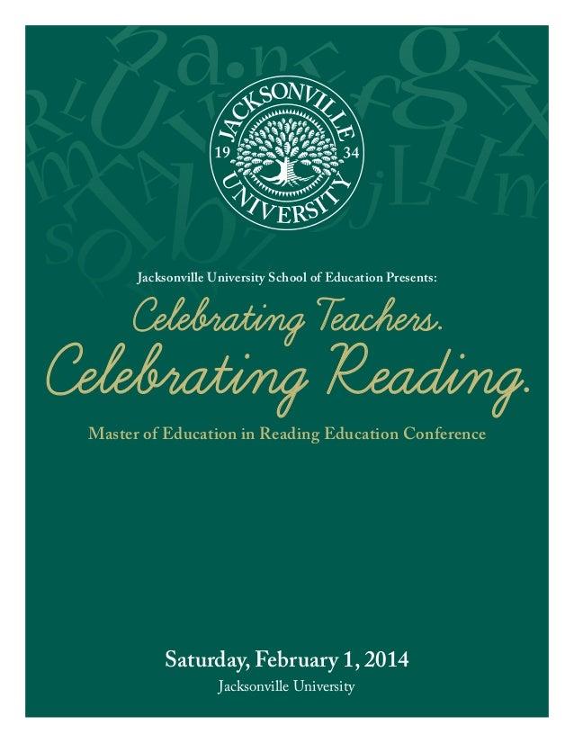 Jacksonville University School of Education Presents:  Celebrating Teachers.  Celebrating Reading. Master of Education in ...