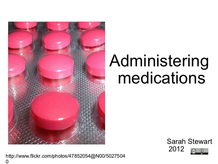 Administering  medications Sarah Stewart  2012  http://www.flickr.com/photos/47852054@N00/50275040