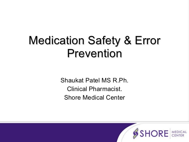 Medication Safety & Error Prevention Shaukat Patel MS R.Ph. Clinical Pharmacist. Shore Medical Center