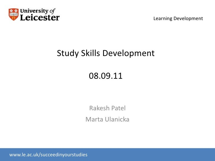Study Skills Development08.09.11<br />Rakesh Patel<br />Marta Ulanicka<br />