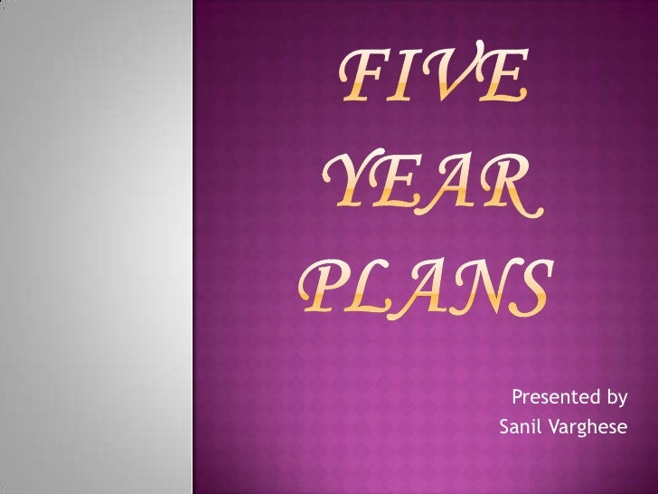 FIVE YEAR PLANS<br />Presented by<br />  Sanil Varghese<br />