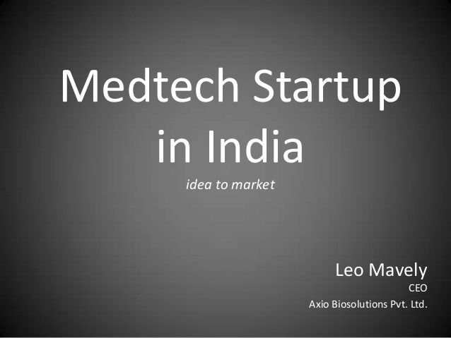 Medtech Startup   in India     idea to market                           Leo Mavely                                        ...