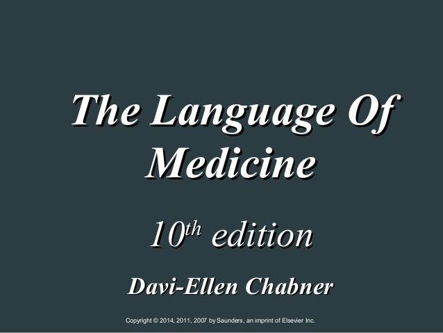 The Language Of Medicine 10 edition th  Davi-Ellen Chabner Copyright © 2014, 2011, 2007 by Saunders, an imprint of Elsevie...