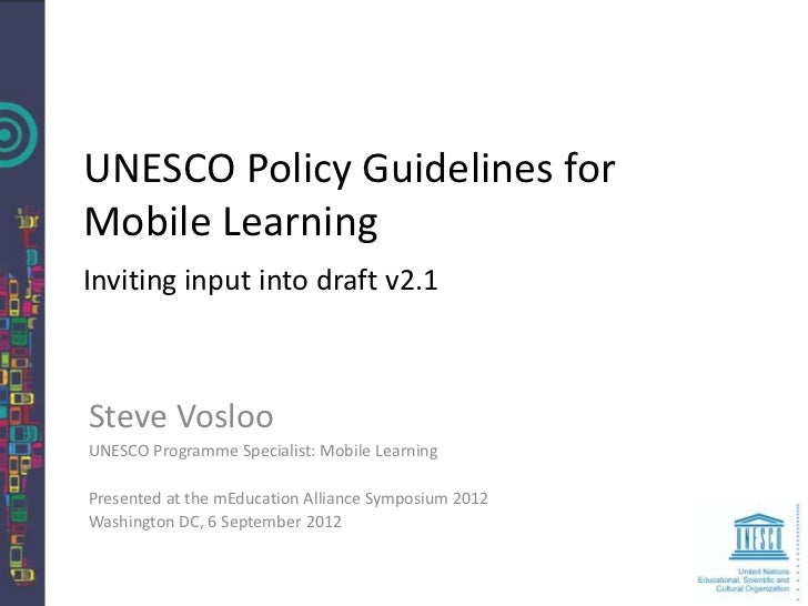 UNESCO Policy Guidelines forMobile LearningInviting input into draft v2.1Steve VoslooUNESCO Programme Specialist: Mobile L...
