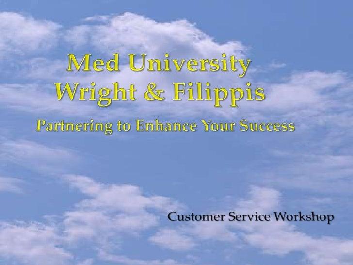 Med University Wright & FilippisPartnering to Enhance Your Success<br />Customer Service Workshop<br />