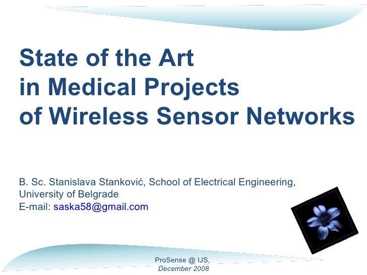 State of the Artin Medical Projectsof Wireless Sensor NetworksB. Sc. Stanislava Stanković, School of Electrical Engineerin...
