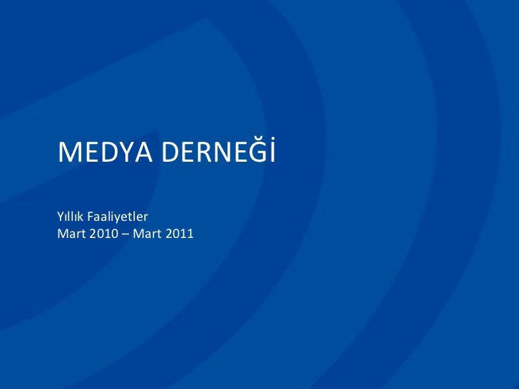 Medya Dernegi - Yıllık Faaliyetler (Mart 2010 - Mart 2011)