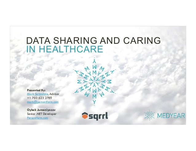 DATA SHARING AND CARING IN HEALTHCARE Presented By: Mark Scrimshire, Advisor +1 703 623 2789 mark@personiform.com Oybek Ju...