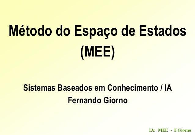 IA: MEE - F.GiornoMétodo do Espaço de Estados(MEE)Sistemas Baseados em Conhecimento / IAFernando Giorno