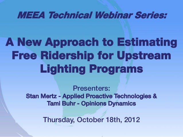 MEEA Technical Webinar Series:A New Approach to Estimating Free Ridership for Upstream      Lighting Programs             ...
