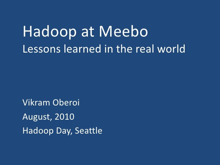 Hadoop at Meebo: Lessons in the Real World