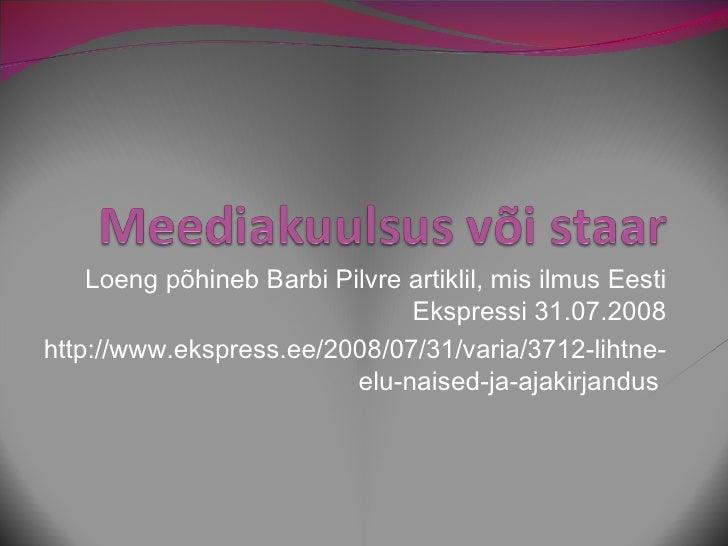 Loeng põhineb Barbi Pilvre artiklil, mis ilmus Eesti Ekspressi 31.07.2008 http://www.ekspress.ee/2008/07/31/varia/3712-lih...