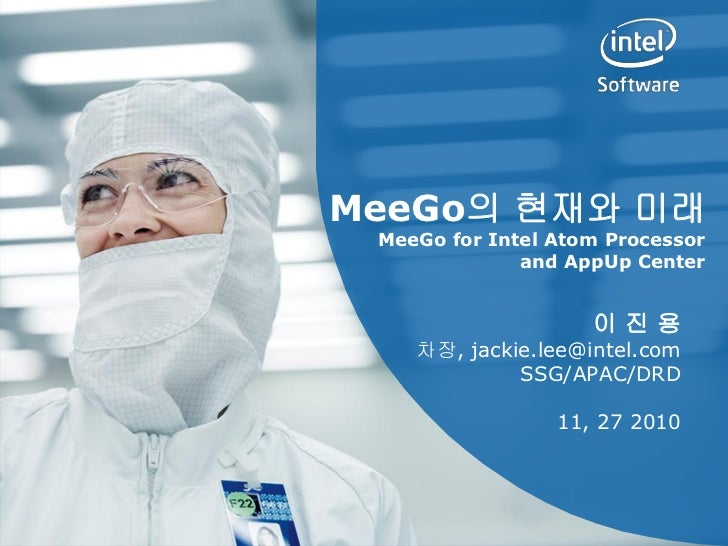 MeeGo의 현재와 미래 MeeGo for Intel Atom Processor              and AppUp Center                    이진용    차장, jackie.lee@intel....