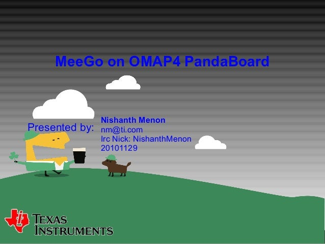 Presented by: MeeGo on OMAP4 PandaBoard Nishanth Menon nm@ti.com Irc Nick: NishanthMenon 20101129