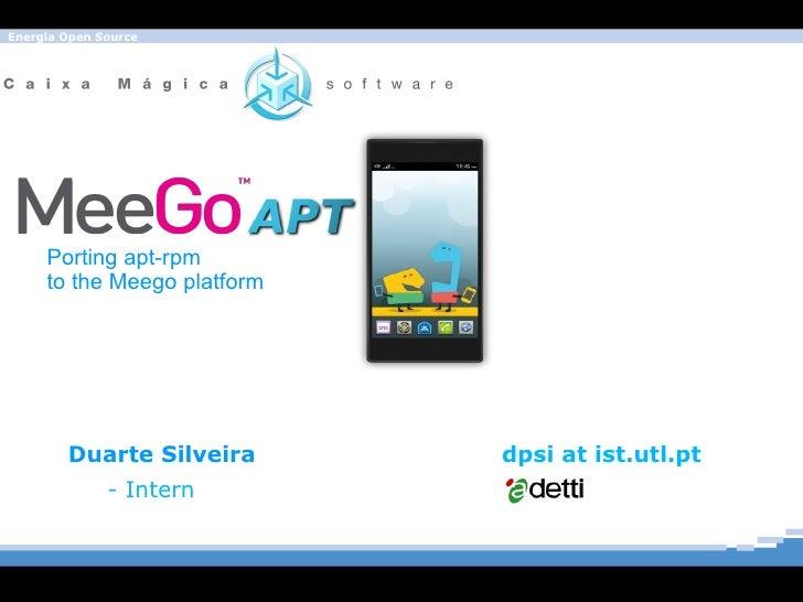 Duarte Silveira   dpsi at ist.utl.pt   - Intern Porting apt-rpm  to the Meego platform