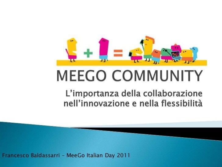 MEEGO COMMUNITY<br />L'importanza della collaborazione nell'innovazione e nella flessibilità<br />Francesco Baldassarri – ...