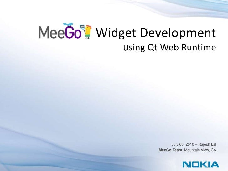 Widget Development<br />using Qt Web Runtime<br />July 08, 2010 – Rajesh Lal<br /> MeeGo Team, Mountain View, CA<br />