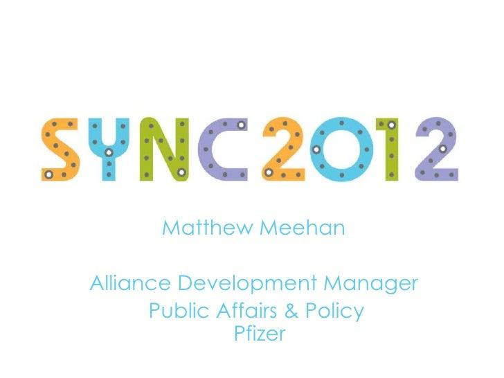 Matthew MeehanAlliance Development Manager      Public Affairs & Policy              Pfizer