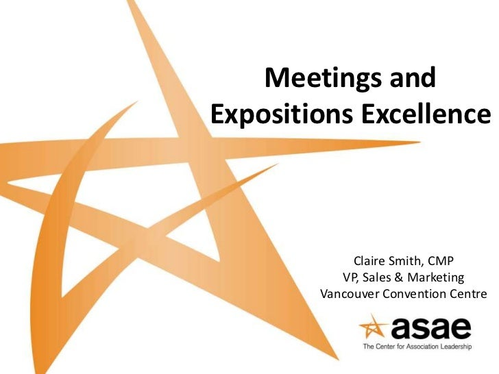 Meetings andExpositions Excellence             Claire Smith, CMP           VP, Sales & Marketing        Vancouver Conventi...
