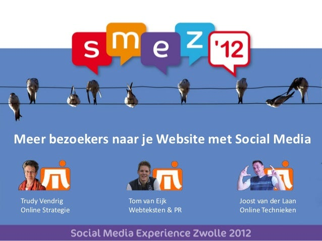 Meer bezoekers naar je Website met Social Media Trudy Vendrig      Tom van Eijk      Joost van der Laan Online Strategie  ...