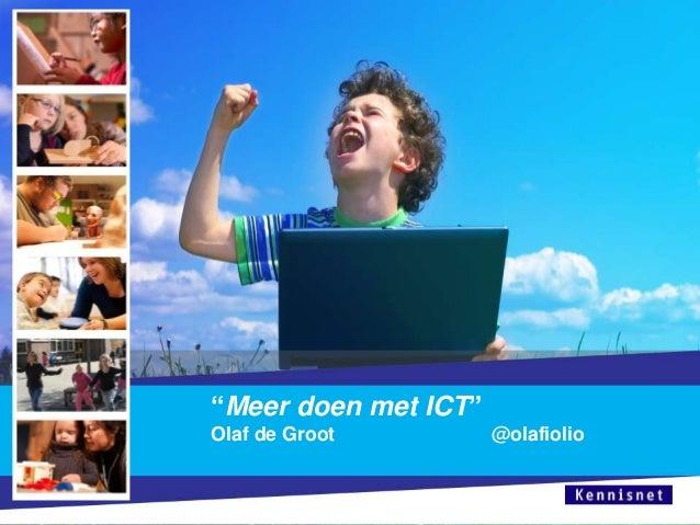"""""""Meer doen met ICT"""" Olaf de Groot @olafiolio"""