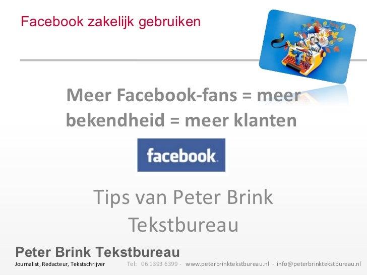 Facebook zakelijk gebruiken Meer Facebook-fans = meer bekendheid = meer klanten  Tips van Peter Brink Tekstbureau