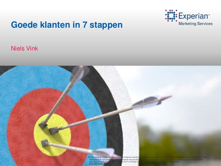 Goede klanten in 7 stappenNiels Vink                 ©2012 Experian Limited. All rights reserved. Experian and the marks u...