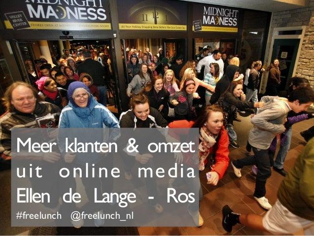 Meer klanten & omzetuit online media!Ellen de Lange - Ros!#freelunch @freelunch_nl!