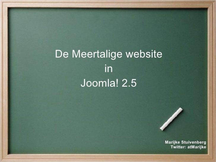 De Meertalige website         in    Joomla! 2.5                        Marijke Stuivenberg                          Twitte...