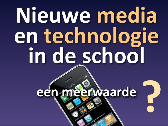Nieuwe mediaen technologie  in de school   een meerwaarde                       ?