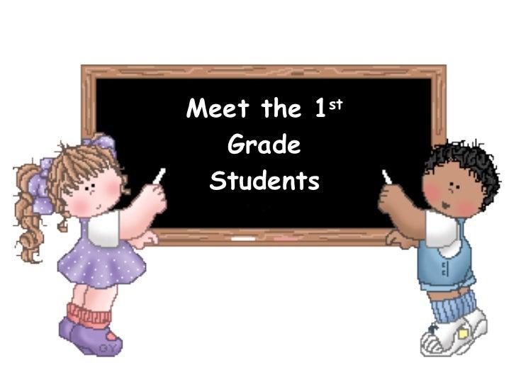Meet the 1 st  Grade Students