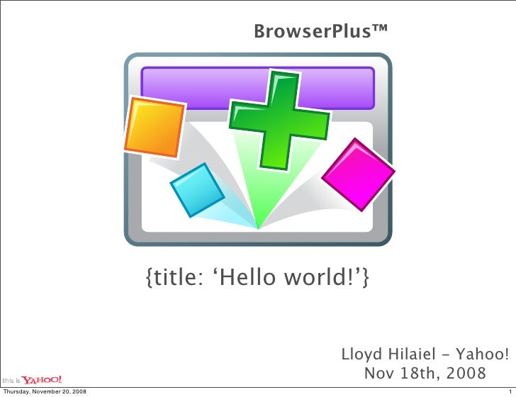 BrowserPlus™                                   {title: 'Hello world!'}                                                    ...