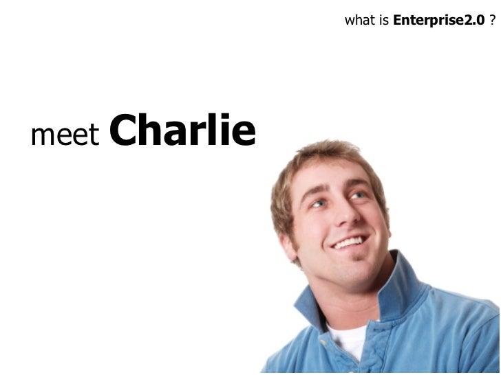 meet  Charlie what is  Enterprise2.0  ?
