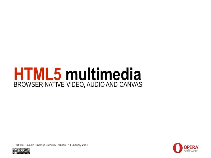 HTML5 multimedia - browser-native video, audio and canvas - meet.js Summit / Poznan / 14 January 2012