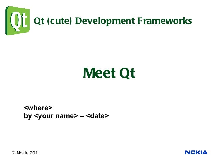 Qt (cute) Development Frameworks Meet Qt <where> by <your name> – <date>
