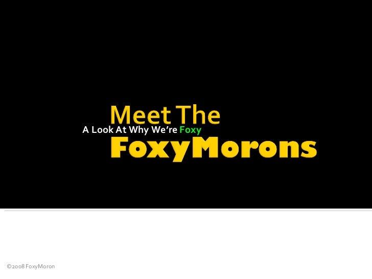 Meet The FoxyMOrons