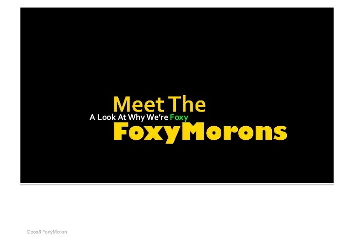 Meet The FoxyMorons