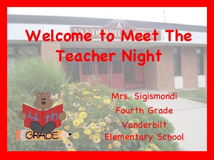 Welcome to Meet The Teacher Night Mrs. Sigismondi Fourth Grade Vanderbilt Elementary School
