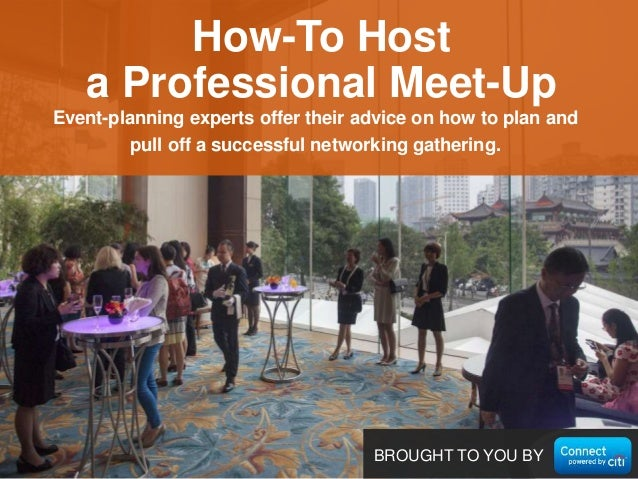 BROUGHT TO YOU BY Event-planning experts offer their advice on how to plan and pull off a successful networking gathering....