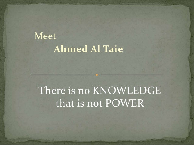 Meet Ahmed Al Taie There is no KNOWLEDGE that is not POWER